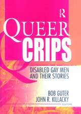 Queer Crips:  Disabled Gay Men and Their Stories