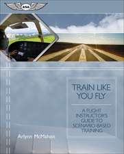 Train Like You Fly:  A Flight Instructor's Guide to Scenario-Based Training