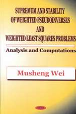 Supremum & Stability of Weighted Pseudoinverses & Weighted Least Squares Problems: Analysis & Computations