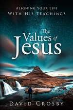 The Values of Jesus: Aligning Your Life with His Teachings