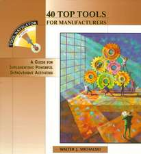 40 Top Tools for Manufacturers:  A Guide for Implementing Powerful Improvement