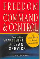 Freedom from Command & Control:  Rethinking Management for Lean Service