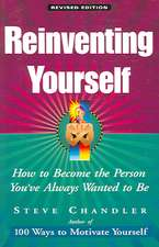 Reinventing Yourself:  How to Become the Person You've Always Wanted to Be