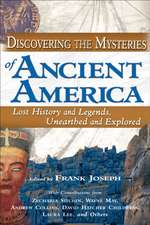 Discovering the Mysteries of Ancient America:  Lost History and Legends, Unearthed and Explored