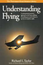 Understanding Flying:  A Commonsense Practical Approach to the Basics of Flying. Everything You Need to Know to Operate an Airplane Safely.