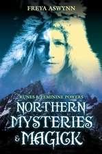 Northern Mysteries & Magick:  Runes, Gods, and Feminine Powers