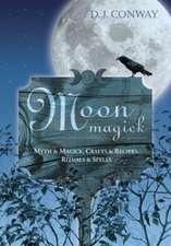 Moon Magick:  Myth & Magic, Crafts & Recipes, Rituals & Spells