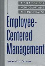 Employee-Centered Management:  A Strategy for High Commitment and Involvement