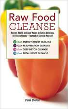 Raw Food Cleanse:  Restore Health and Lose Weight by Eating Delicious, All-Natural Foods--Instead of Starving Yourself