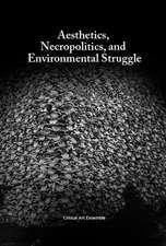 Aesthetics, Necropolitics and Environmental Struggle