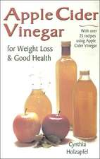 Apple Cider Vinegar:  For Weight Loss and Good Health