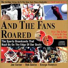 And the Fans Roared: The Sports Broadcasts That Kept Us on the Edge of Our Seats