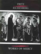 Fritz Eichenberg Works of Mercy:  Apostle to the World