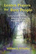 Lenten Prayers for Busy People:  A Forty-Day Retreat Wherever You Happen to Be