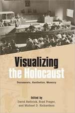 Visualizing the Holocaust – Documents, Aesthetics, Memory