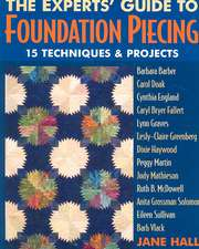 The Experts' Guide to Foundation Piecing:  15 Techniques & Projects