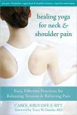 Healing Yoga for Neck & Shoulder Pain:  Easy, Effective Practices for Releasing Tension & Relieving Pain