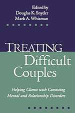 Treating Difficult Couples:  Helping Clients with Coexisting Mental and Relationship Disorders