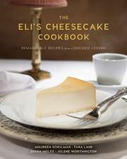 The Eli's Cheesecake Cookbook:  Remarkable Recipes from a Chicago Legend