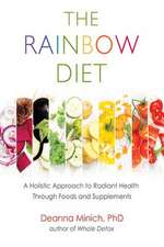 The Rainbow Diet:  Unlock the Ancient Secrets to Health Through Foods and Supplements
