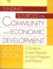 Funding Sources for Community and Economic Development:  A Guide to Current Sources for Local Programs and Projects