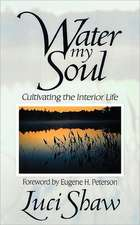 Water My Soul:  Cultivating the Interior Life