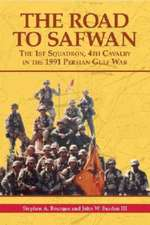The Road to Safwan:  The 1st Squadron, 4th Cavalry in the 1991 Persian Gulf War