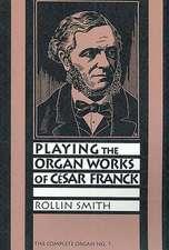 Playing the Organ Works of César Franck