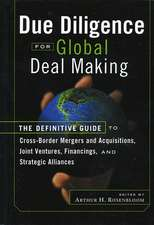 Due Diligence for Global Deal Making: The Definitive Guide to Cross–Border Mergers and Acquisitions, Joint Ventures, Financings, and Strategic Alliances