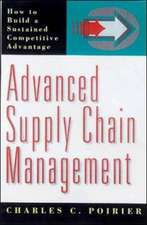 Advanced Supply Chain Management: How to Build a Sustained Competitive Advantage