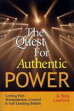 The Quest for Authentic Power- Getting Past Manipulation, Control and Self-Limiting Beliefs