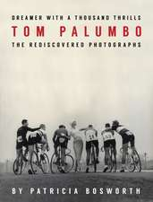 Dreamer With A Thousand Thrills: The Rediscovered Photographs of Tom Palumbo