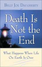 Death Is Not the End:  What Happens When Life on Earth Is Over