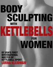 Body Sculpting With Kettlebells For Women: The Complete Exercise Plan