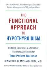 The Functional Approach To Hypothyroidism: Bridging Traditional and Alternative Treatment Approaches for Total Patient Wellness
