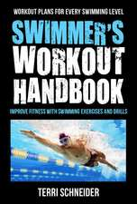 The Swimmer's Workout Handbook: Improve Fitness with 100 Swimming Workouts and Drills