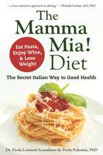 The Mamma Mia! Diet: Eat Pasta, Drink Wine and Lose Weight