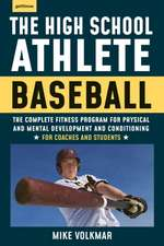 High School Athlete, The: Baseball: The Complete Fitness Program for Development and Conditionin