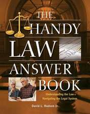 The Handy Law Answer Book: Understanding the Law, Navigating the Legal System