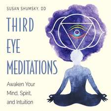 Third Eye Meditations: Awaken Your Mind, Spirit, and Intuition