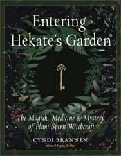 Entering Hekate's Garden: The Magick, Medicine & Mystery of Plant Spirit Witchcraft