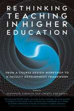 Rethinking Teaching in Higher Education:  From a Course Design Workshop to a Faculty Development Framework