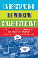Understanding the Working College Student:  New Research and Its Implications for Policy and Practice