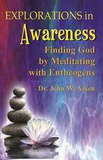 Explorations in Awareness: Finding God by Meditating with Entheogens