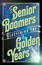 Senior Boomers: Redefining the Golden Years
