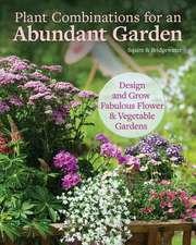 Plant Combinations for an Abundant Garden: Design and Grow a Fabulous Flower & Vegetable Garden