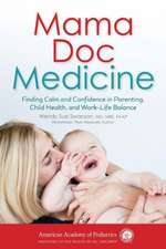Mama Doc Medicine:  Finding Calm and Confidence in Parenting, Child Health, and Work-Life Balance