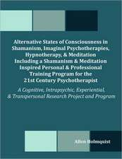 Alternative States of Consciousness in Shamanism, Imaginal Psychotherapies, Hypnotherapy, and Meditation Including a Shamanism and Meditation Inspired