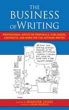 The Business of Writing: Professional Advice on Proposals, Publishers, Contracts, and More for the Aspiring Writer