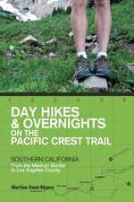 Day Hikes and Overnights on the Pacific Crest Tr – From the Mexican Border to Los Angeles County
